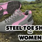 Steel Toe Shoes for Women – A few things you need to know