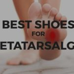 Best Metatarsalgia Shoes And Insoles Review